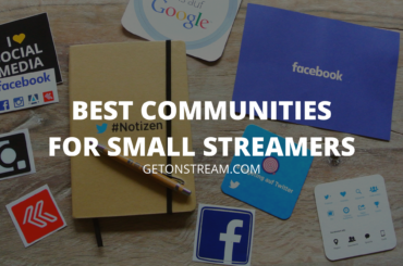 BEST COMMUNITIES FOR SMALL STREAMERS